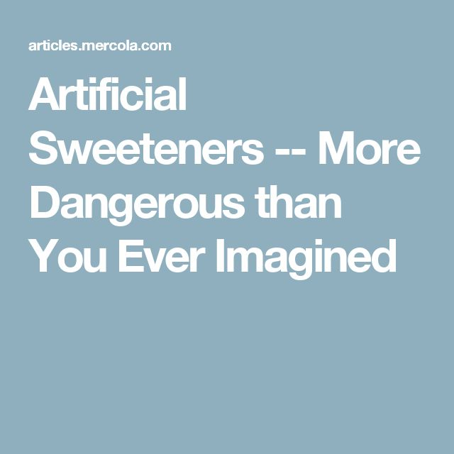 Artificial Sweeteners -- More Dangerous than You Ever Imagined