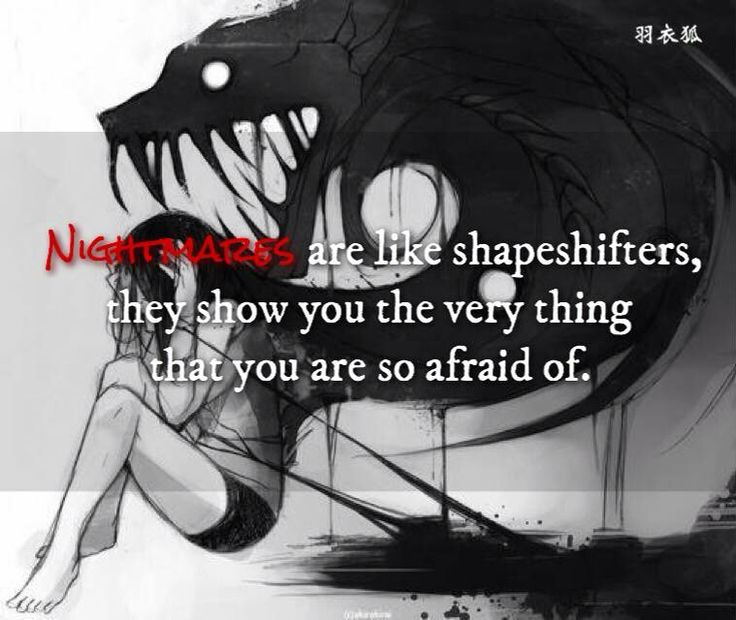Whenever I have nightmares they aren't scary they're sad because my biggest fear is abandonment