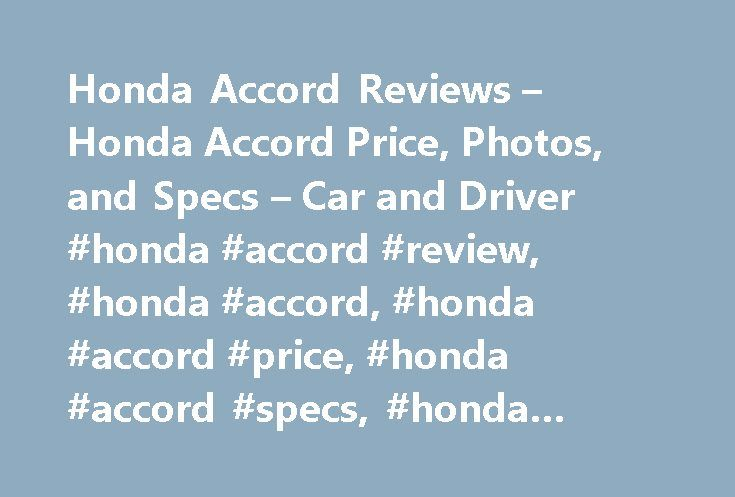 Honda Accord Reviews – Honda Accord Price, Photos, and Specs – Car and Driver #honda #accord #review, #honda #accord, #honda #accord #price, #honda #accord #specs, #honda #accord #photos http://pet.nef2.com/honda-accord-reviews-honda-accord-price-photos-and-specs-car-and-driver-honda-accord-review-honda-accord-honda-accord-price-honda-accord-specs-honda-accord-photos/  # Honda Accord Honda Accord It plays the numbers. 2017 Honda Accord Honda Accord 2017 4.5 1.0 5.0 Numbers aren't why we…