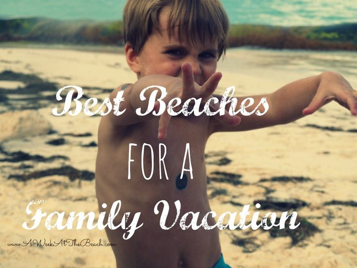 The ultimate list of family beach vacations across Florida, California, Mexico and the Caribbean.