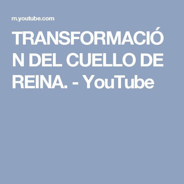 TRANSFORMACIÓN DEL CUELLO DE REINA. - YouTube