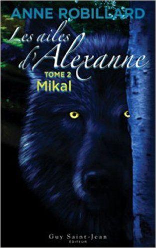 Les ailes d'Alexanne, tome 2: Mikal: Amazon.com: Anne Robillard: Books