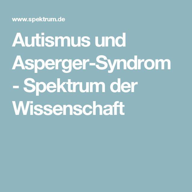 Autismus und Asperger-Syndrom - Spektrum der Wissenschaft