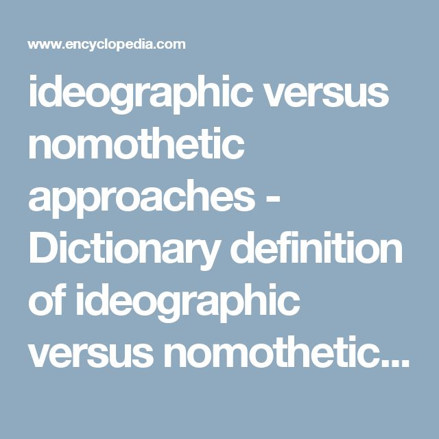 ideographic versus nomothetic approaches - Dictionary definition of ideographic versus nomothetic approaches | Encyclopedia.com: FREE online dictionary