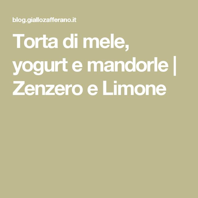 Torta di mele, yogurt e mandorle | Zenzero e Limone