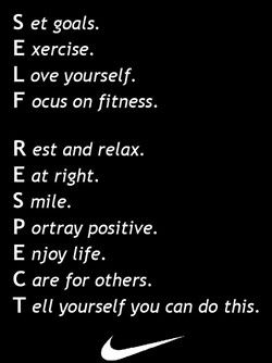Set goals. Exercise. Love yourself. Focus on fitness. Rest and relax. Eat right. Smile. Portray positive. Enjoy life. Care for others. Tell yourself you can do this.