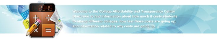College Affordability and Transparency Center - Find information about how much it costs students to attend different colleges, how fast those costs are going up, and information related to why costs are going up.