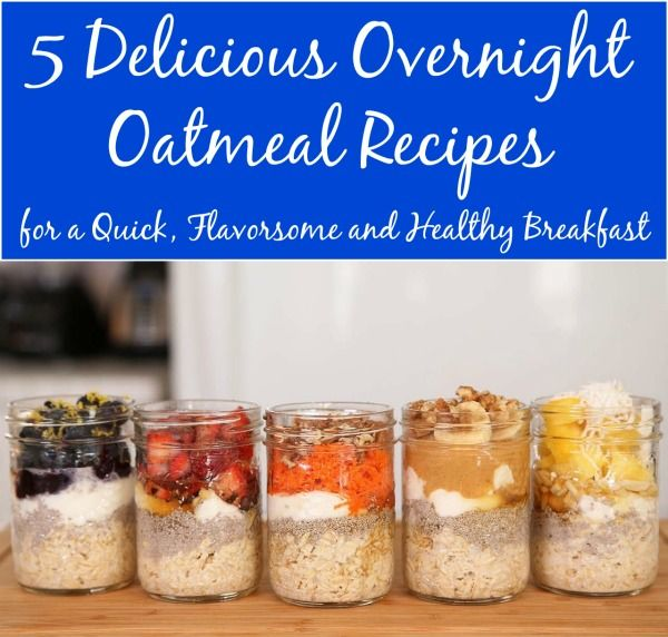 5 Delicious Overnight Oatmeal Recipes for a Quick, Flavorsome and Healthy Breakfast