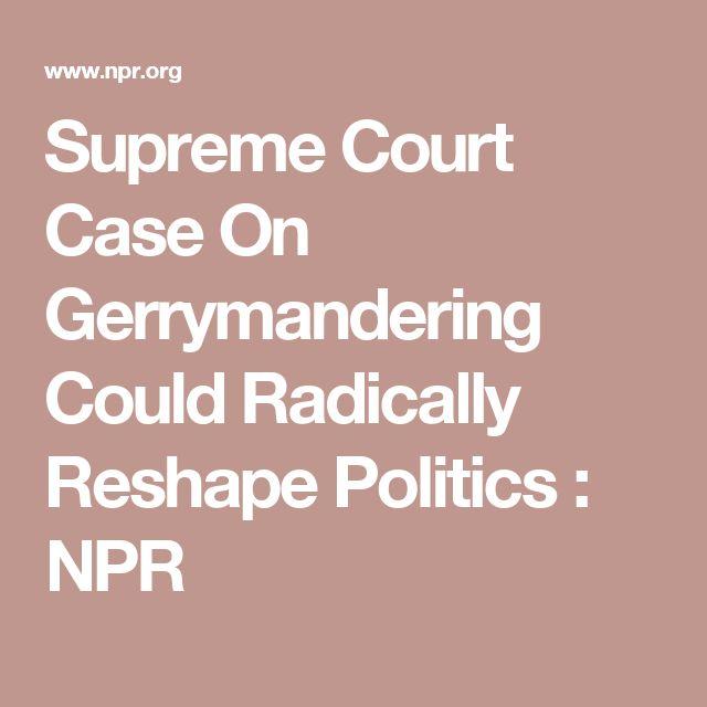 Supreme Court Case On Gerrymandering Could Radically Reshape Politics : NPR