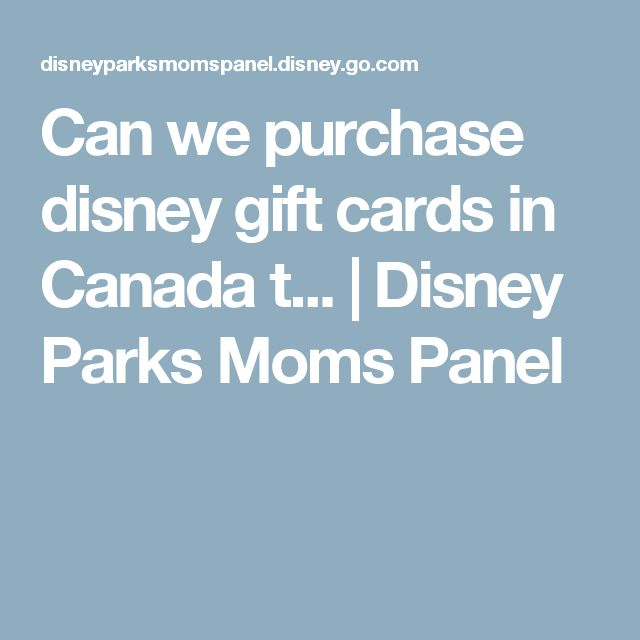 Can we purchase disney gift cards in Canada t... | Disney Parks Moms Panel