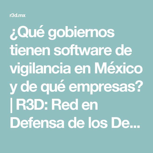 ¿Qué gobiernos tienen software de vigilancia en México y de qué empresas? | R3D: Red en Defensa de los Derechos Digitales