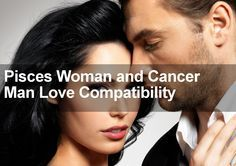 I reveal the facts about Pisces Woman and Cancer Man Love Compatibility in this special love compatibility report and guide for Pisces and Cancer signs.