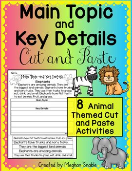 This main topic and key details cut and paste animal pack is perfect for teaching the informational standard of main topic and key details (main idea and details). Not only will students learn great facts about animals in these passages, but they will identify the main topic (main idea) and key details. This pack is very engaging and is perfect for practicing fine motor skills combined with important standards.