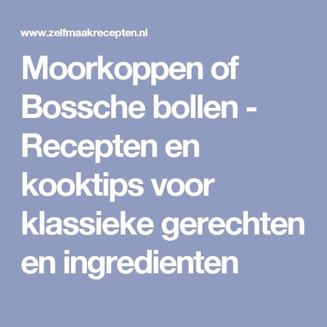 Moorkoppen of Bossche bollen - Recepten en kooktips voor klassieke gerechten en ingredienten