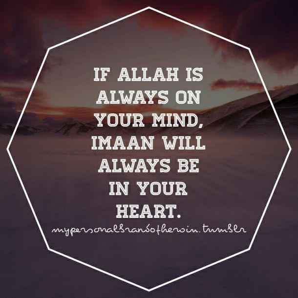 Make sure imaan is always in your heart. Allah u akbar