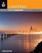"""Lighting: Photo Workshop, by Chris Bucher.  Learn how to use lighting to create successful photos.  Part of a well-reviewed """"Photo Workshop"""" series."""