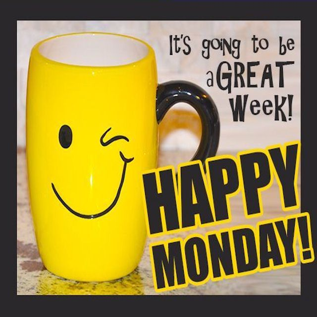 Happy Monday It's Going To Be A Great Week