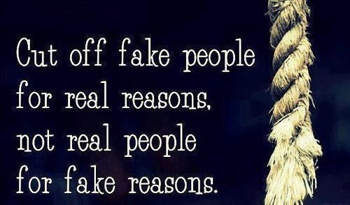 fake people quotes | Cut off fake people for real reasons, Not real people for fake reasons ...