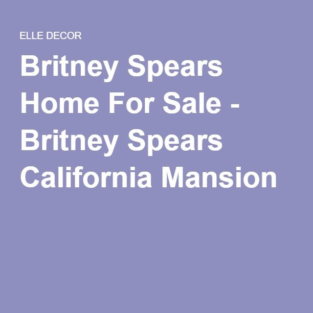 Britney Spears Home For Sale - Britney Spears California Mansion https://thehippieowl.com/