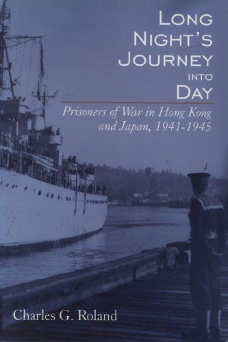 Long Night's Journey into Day: Prisoners of War in Hong Kong and Japan, 1941-1945