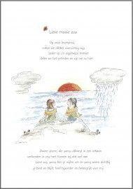 ;  Lieve mooie zus  .Op onze levensreis,  raken we allebei voorzichtig wijs  Ieder op z`n eigenwijze manier  delen we het verleden en zijn we nu hier  . Zware storm, die soms uitbarst in een vulkaan  verbonden in ons hart kunnen wij dat wel aan  Lieve zus, soms ben je mijlen ver en soms warm dichtbij  Je bent en blijft heel bijzonder en belangrijk voor mij  .
