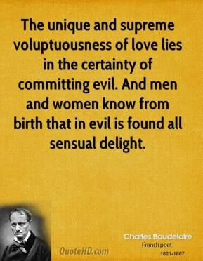 More Charles Baudelaire Quotes on www.quotehd.com - #quotes #birth #certainty #committing #delight #evil #found #know #lies #love #men #sensual #supreme #unique #women