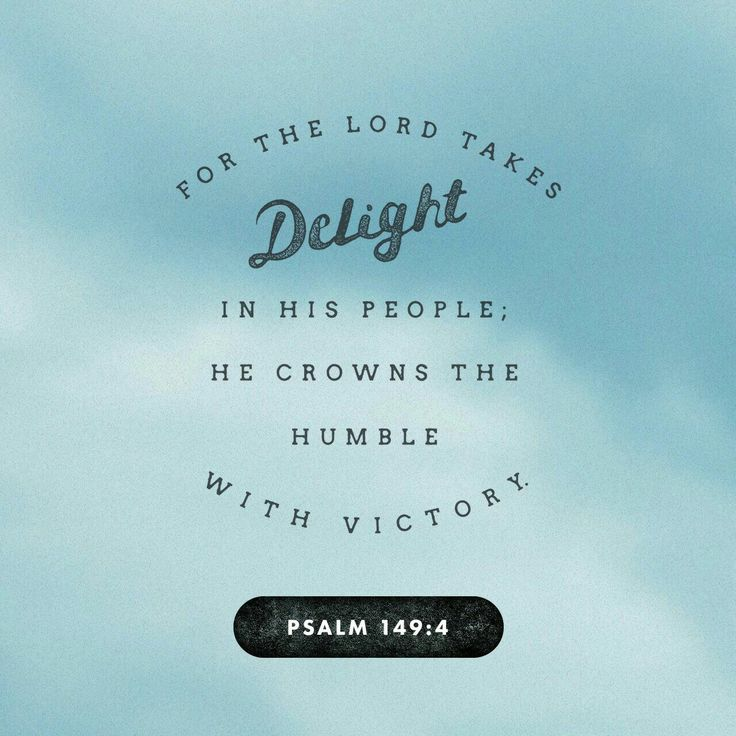 For the Lord delights in his people; he crowns the humble with victory. Psalms 149 NLT http://bible.com/116/psa.149.4.NLT