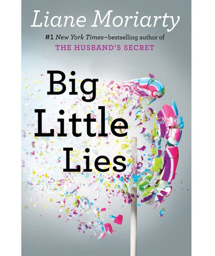 Big Little Lies, by Liane Moriarty | Soon you can binge-watch these novels.
