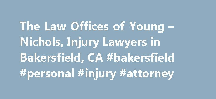 The Law Offices of Young – Nichols, Injury Lawyers in Bakersfield, CA #bakersfield #personal #injury #attorney http://jamaica.remmont.com/the-law-offices-of-young-nichols-injury-lawyers-in-bakersfield-ca-bakersfield-personal-injury-attorney/  # We defend Davids against the Goliaths. Always with the people. This principle defines the Law Offices of Young Nichols. When our attorneys are on your side, you are never the little guy going up against big corporations. Your fight is our fight. Your…