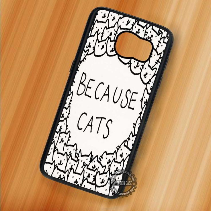 Because Cats Art - Samsung Galaxy S7 S6 S5 Note 7 Cases & Covers