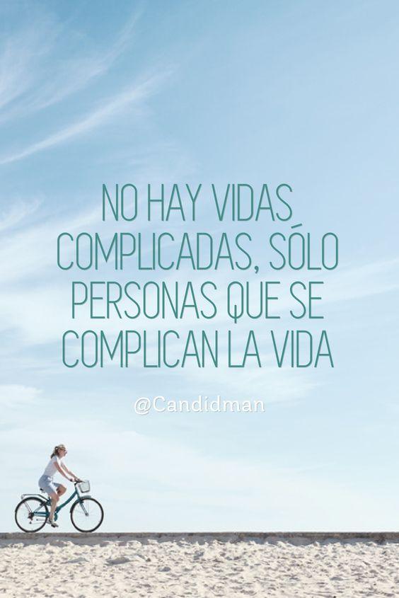 No hay vidas complicadas, solo personas que se complican la vida - PinFrases.com | PinFrases.com