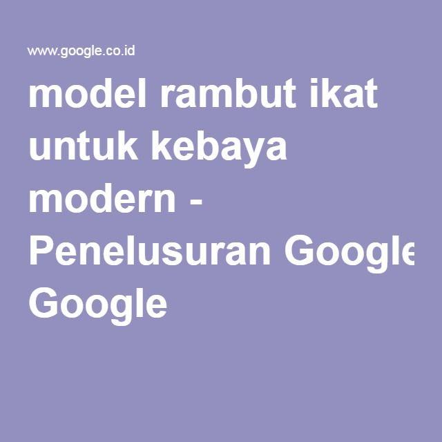 model rambut ikat untuk kebaya modern - Penelusuran Google