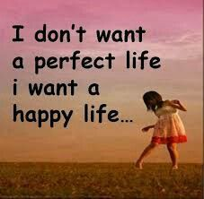 Yes,happy is better than sad &unperfect is better than perfect!