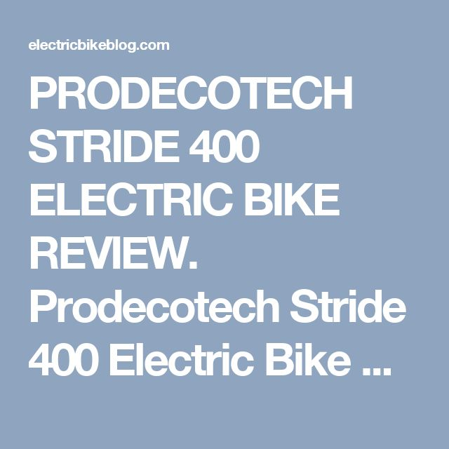 PRODECOTECH STRIDE 400 ELECTRIC BIKE REVIEW. Prodecotech Stride 400 Electric Bike Review