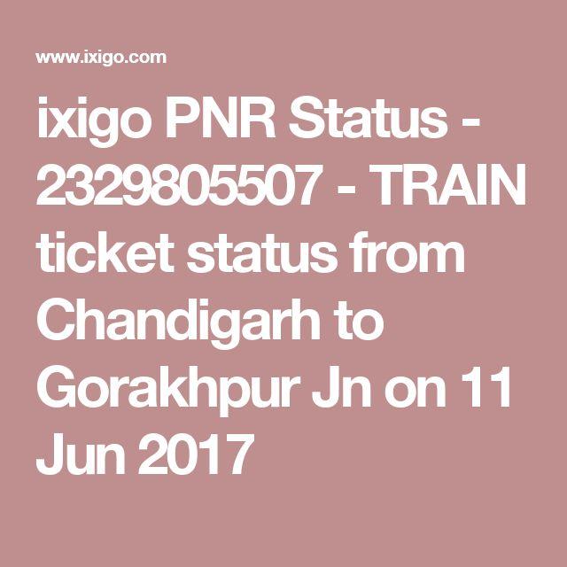 ixigo PNR Status - 2329805507 - TRAIN ticket status from Chandigarh to Gorakhpur Jn on 11 Jun 2017