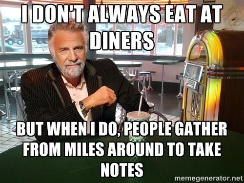 The Most Interesting Man In The Chickenburger - I don't always eat at diners But when I do, people gather from miles around to take notes