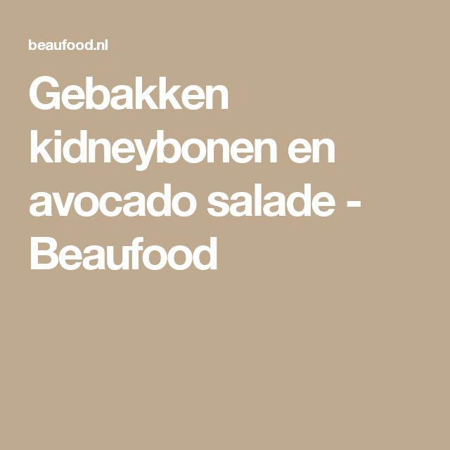 Gebakken kidneybonen en avocado salade - Beaufood