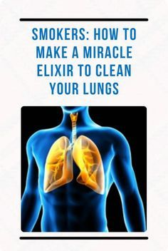 Smokers: How to Make a Miracle Elixir to Clean Your Lungs