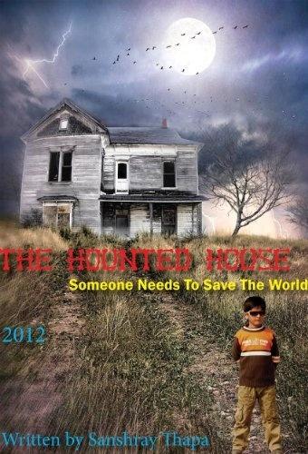 The Haunted House - Someone Needs To Save The World by Sanshray Thapa, http://www.amazon.com/dp/B00B32VV8Y/ref=cm_sw_r_pi_dp_kGT-qb1XCEQQK