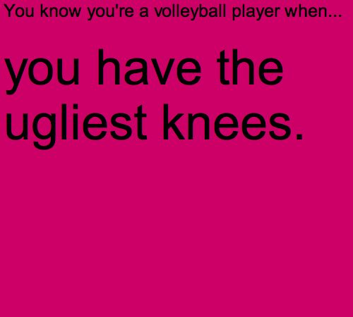 You know you're a volleyball player when... oh so true I have  perma-bruises on my knees