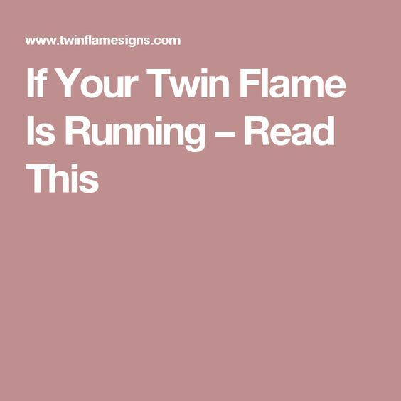 If Your Twin Flame Is Running – Read This! *wishing he would read this... I think it would help him to better understand.