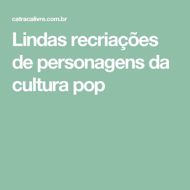 Lindas recriações de personagens da cultura pop