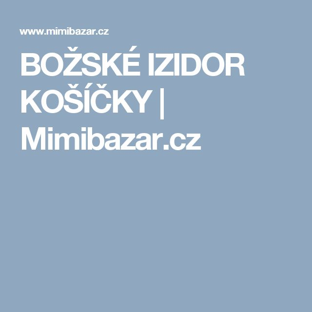 BOŽSKÉ IZIDOR KOŠÍČKY | Mimibazar.cz