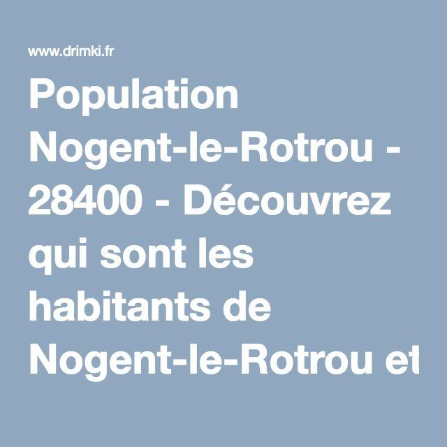 Population Nogent-le-Rotrou - 28400 - Découvrez qui sont les habitants de Nogent-le-Rotrou et tout l'immobilier à proximité sur drimki.fr