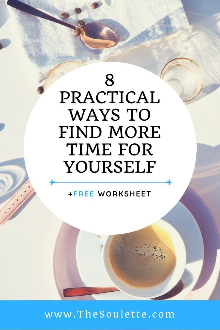 8 Practical Ways To Find More Time For Yourself The Soulette How Are You Feeling How To Find Out Post Grad Life