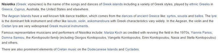 Nisiotika (Greek: νησιώτικα) is the name of the songs and dances of Greek islands including a variety of Greek styles, played by ethnic Greeks in Greece, Cyprus, Australia, the United States and elsewhere. http://en.wikipedia.org/wiki/Nisiotika