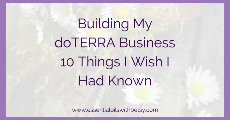 Building my doTERRA business have been very rewarding. Here are ten things I wish I had known when I started building my doTERRA business. Helpful tips!