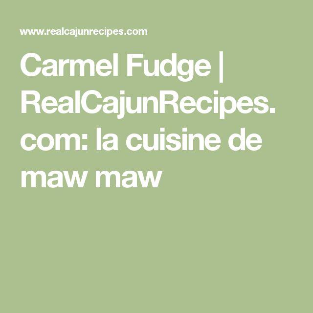Carmel Fudge | RealCajunRecipes.com: la cuisine de maw maw