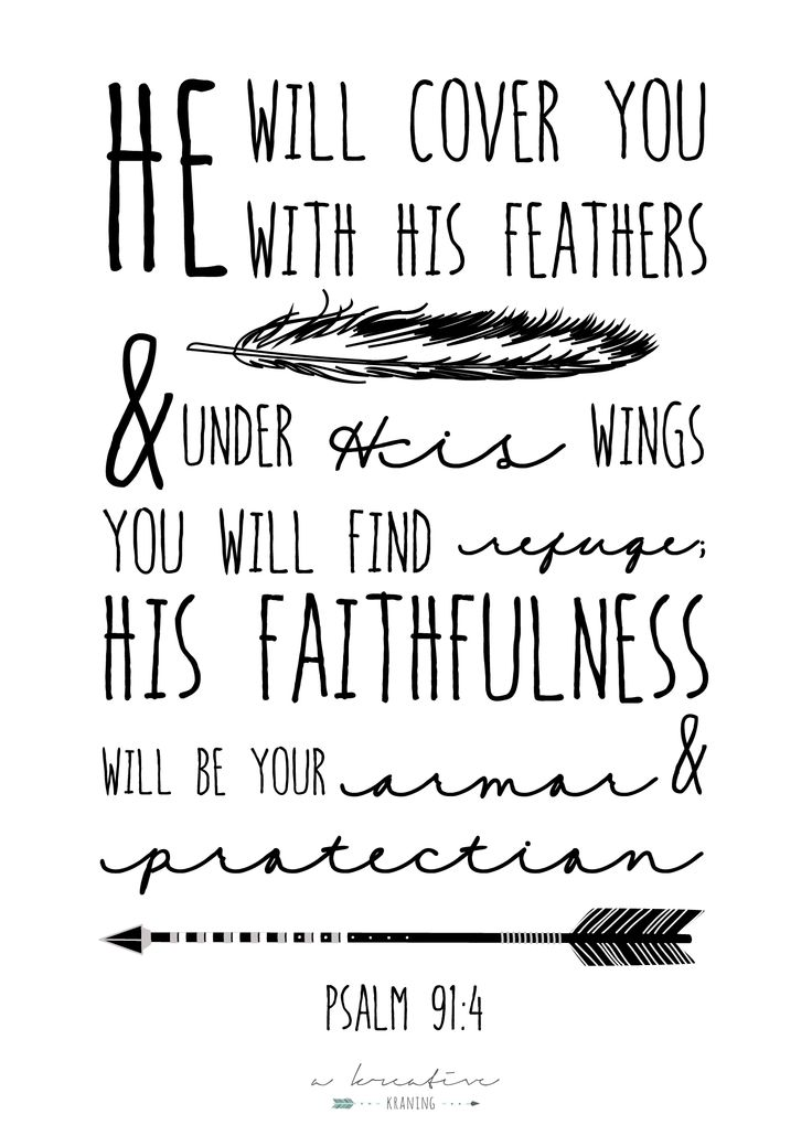 """""""He will cover you with his feathers and under his wings you will find refuge; His faithfulness will be your armor and protection"""" psalm 91:4"""