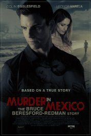"""Murder in Mexico: The Bruce Beresford-Redman Story (2015)(w) Drama. Based on true story. Bruce Beresford-Redman, a producer for the reality TV show """"Survivor,"""" becomes the prime suspect in the strangulation death of his wife in Mexico."""